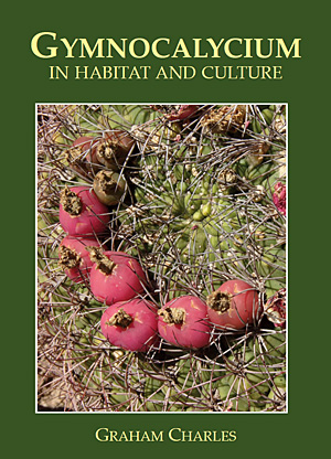 Gymnocalycium in habitat and culture. Graham Charles (2009)
