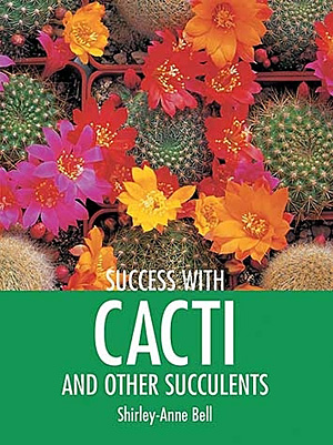 Success with cacti and other succulents - Shirley-Anne Bell
